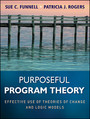 Purposeful Program Theory - Effective Use of Theories of Change and Logic Models