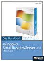 Microsoft Windows Small Business Server 2011 Standard - Das Handbuch - Das ganze Softwarewissen